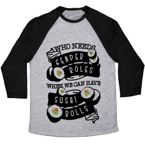 Who Needs Gender Roles When We Can Have Sushi Rolls Baseball Tee