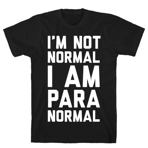 I'm Not Normal I Am Paranormal T-Shirt