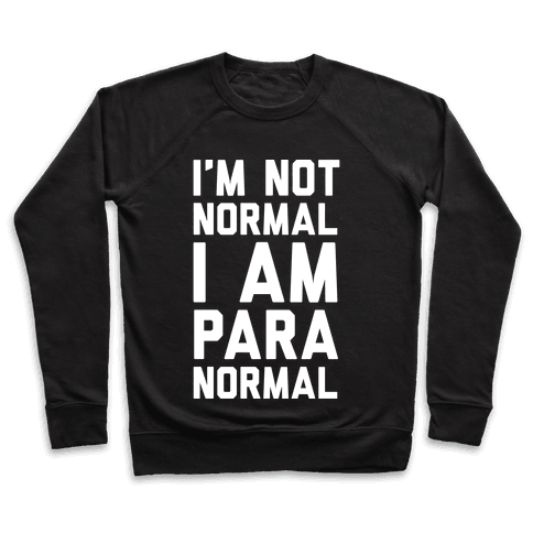 I'm Not Normal I Am Paranormal Pullover