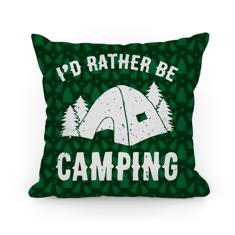 I'd Rather Be Camping Pillow