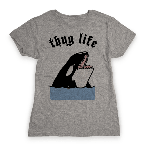 Thug Life Killer Whale Womens T-Shirt
