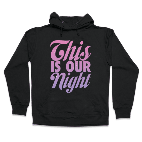 This Is Our Night Hooded Sweatshirt
