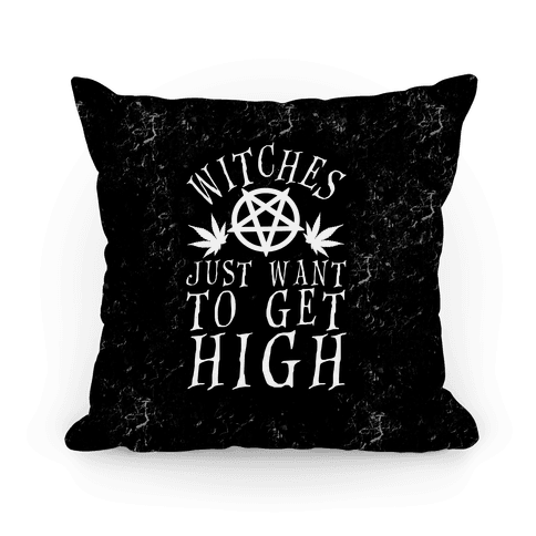 Witches Just Want To Get High Pillow