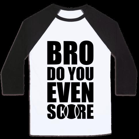 Bro Do You Even Score (Tennis) Baseball Tee