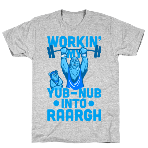 Working my Yub-Nub Into RAARGH Mens T-Shirt