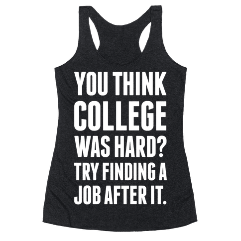 You Think College Was Hard? Racerback Tank Top