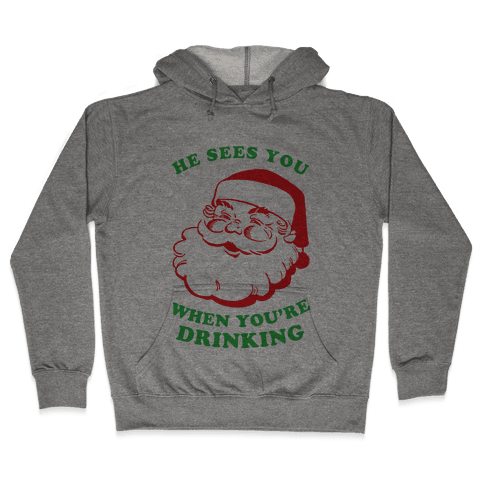 He Sees You When You're Drinking Hooded Sweatshirt
