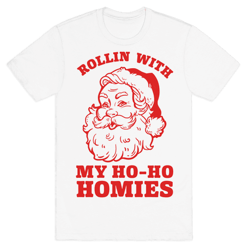 Rollin With My Ho Ho Homies Mens T-Shirt