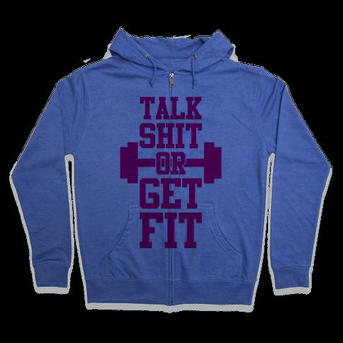 Talk Shit Or Get Fit Zip Hoodie