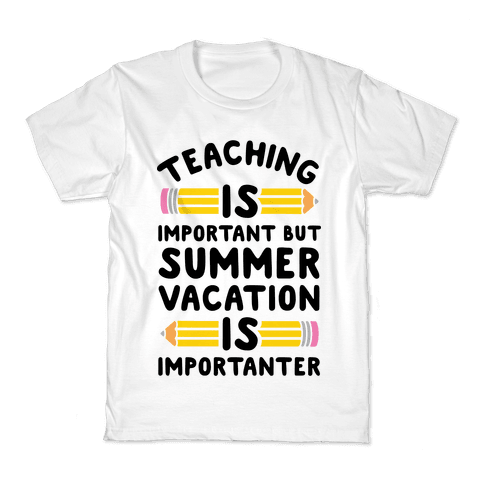 Teaching Is Important But Summer Vacation Is Importanter Kids T-Shirt