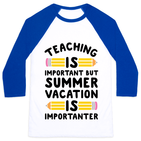 Teaching Is Important But Summer Vacation Is Importanter Baseball Tee