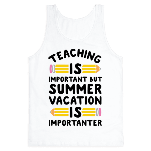 Teaching Is Important But Summer Vacation Is Importanter Tank Top