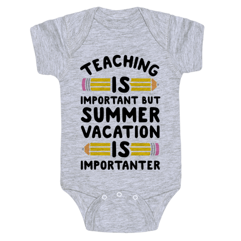 Teaching Is Important But Summer Vacation Is Importanter Baby Onesy