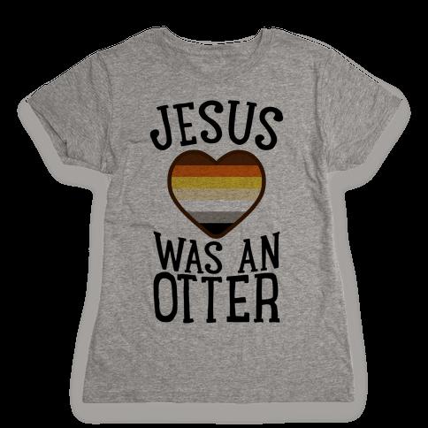 Jesus Was An Otter Womens T-Shirt