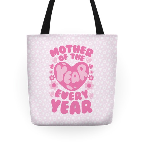 Mother of The Year Every Year Tote