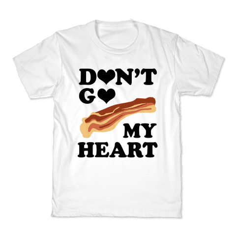 Don't go Bacon My Heart Kids T-Shirt