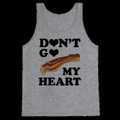 Don't go Bacon My Heart Tank Top