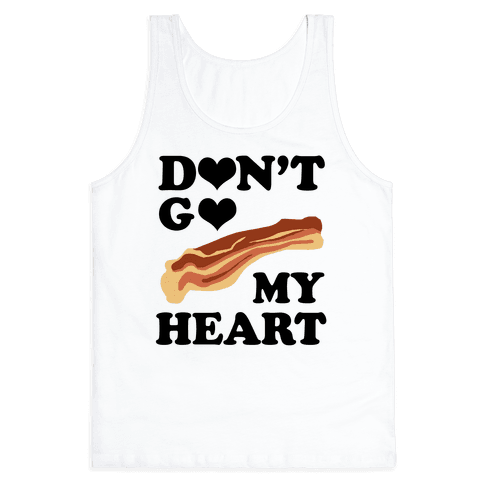 Don't go Bacon My Heart Tank Top