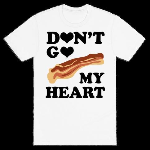 Don't go Bacon My Heart Mens T-Shirt
