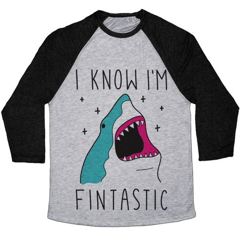 I Know I'm Fintastic Baseball Tee