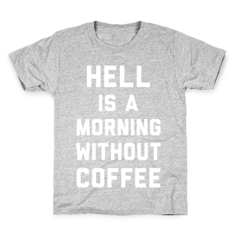 Hell Is A Morning Without Coffee Kids T-Shirt