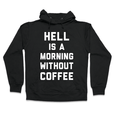 Hell Is A Morning Without Coffee Hooded Sweatshirt