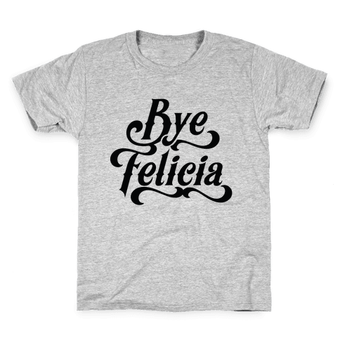 Bye Felicia Kids T-Shirt