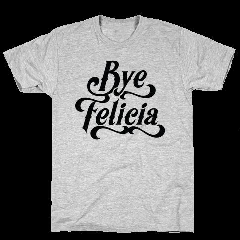 Bye Felicia Mens T-Shirt