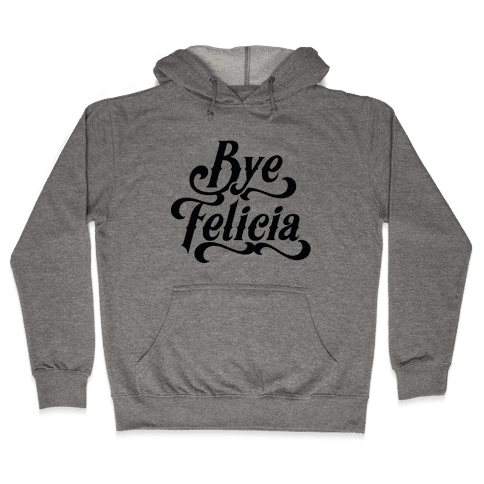 Bye Felicia Hooded Sweatshirt