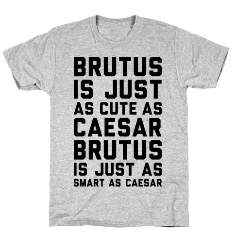 Brutus Is Just As Cute As Caesar Mens T-Shirt