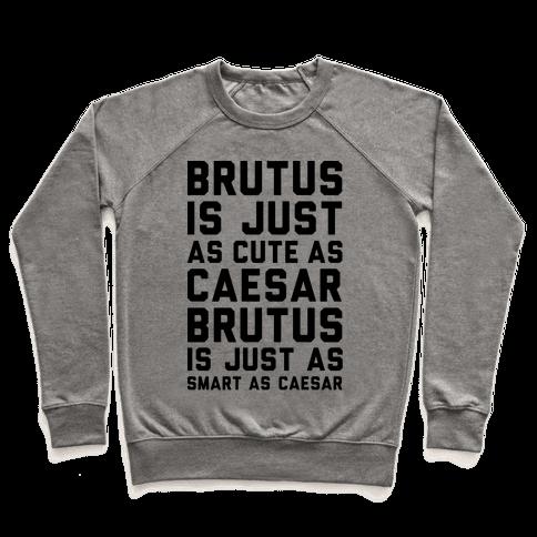 Brutus Is Just As Cute As Caesar Pullover