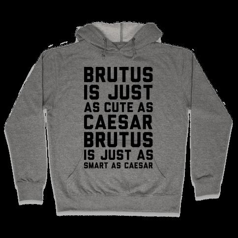 Brutus Is Just As Cute As Caesar Hooded Sweatshirt