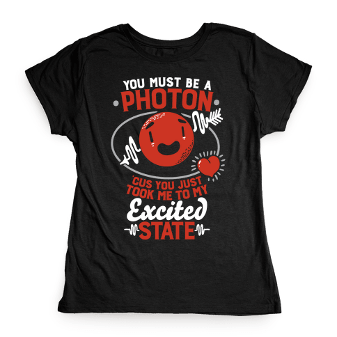You Must Be a Photon Womens T-Shirt