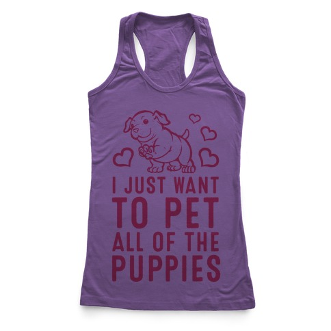 I Just Want to Pet All of the Puppies Racerback Tank Top