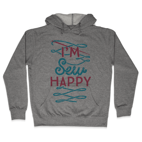 I'm Sew Happy Hooded Sweatshirt