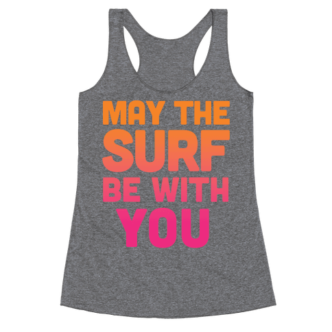 May The Surf Be With You Racerback Tank Top