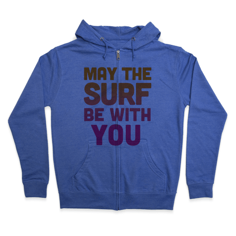 May The Surf Be With You Zip Hoodie
