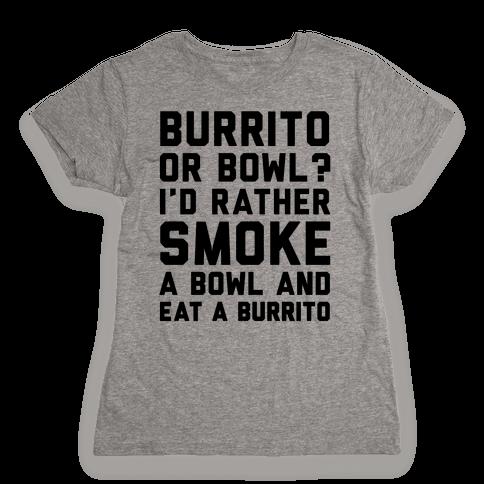 Burrito or Bowl? Womens T-Shirt