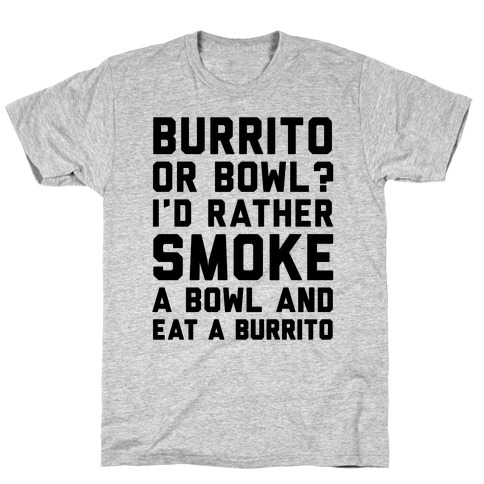 Burrito or Bowl? T-Shirt