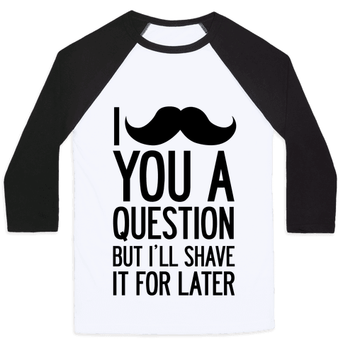 I Mustache You A Question (One-Sided) Baseball Tee