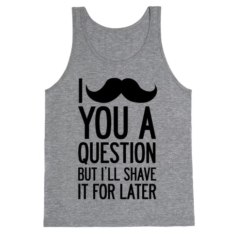 I Mustache You A Question (One-Sided) Tank Top