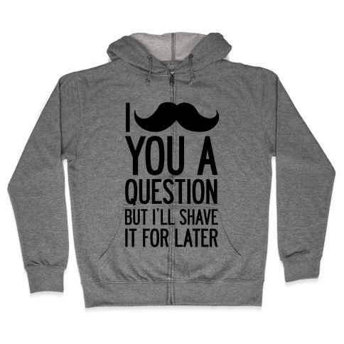 I Mustache You A Question (One-Sided) Zip Hoodie