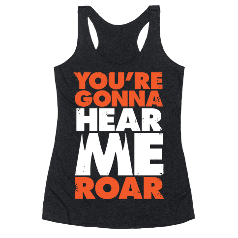 You're Gonna Hear Me Roar Racerback Tank Top