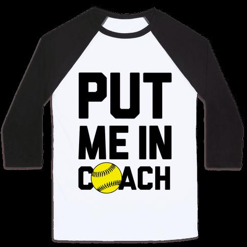 Put Me In Coach (Softball) Baseball Tee