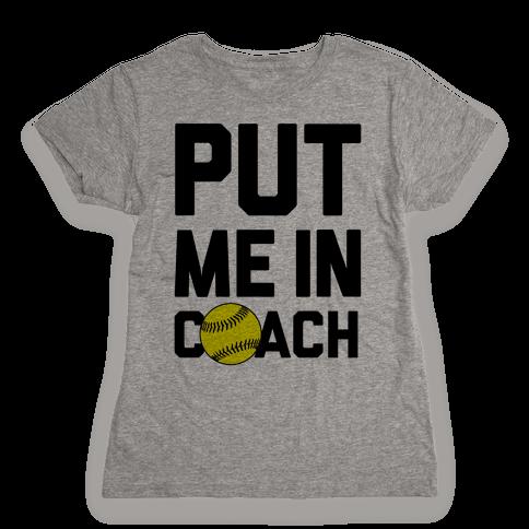 Put Me In Coach (Softball) Womens T-Shirt