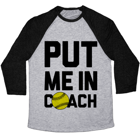 Put Me In Coach (Softball) Baseball Tee