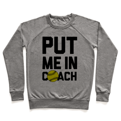 Put Me In Coach (Softball) Pullover
