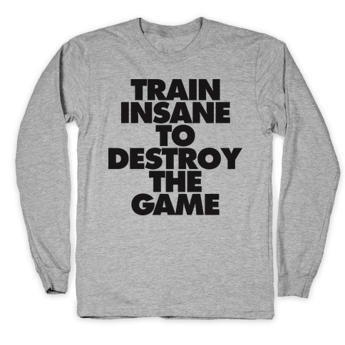 Train Insane To Destroy The Game (tank) Long Sleeve T-Shirt