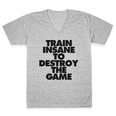Train Insane To Destroy The Game (tank) V-Neck Tee Shirt