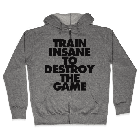 Train Insane To Destroy The Game (tank) Zip Hoodie